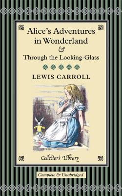 Alice''s Adventures in Wonderland & Through the Looking-Glass: And What Alice Found There