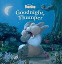 Disney Bunnies Goodnight, Thumper! DISNEY BUNNIES GOODNIGHT THUMP