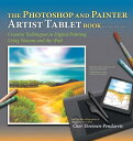 The Photoshop and Painter Artist Tablet Book: Creative Techniques in Digital Painting Using Wacom an [ Cher Threinen-Pendarvis ]