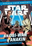 Star Wars an Obi-wan & Anakin Adventure: A Choose Your Destiny Chapter Book SW AN OBI-WAN & ANAKIN ADV (Star Wars Choose Your Destiny) [ Cavan Scott ]