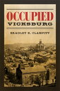 Occupied Vicksburg OCCUPIED VICKSBURG (Conflicting Worlds: New Dimensions of the American Civil War) [ Bradley R. Clampitt ]