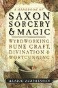 A Handbook of Saxon Sorcery & Magic: Wyrdworking, Rune Craft, Divination & Wortcunning HANDBK OF SAXON SORCERY & MAGI [ Alaric Albertsson ]