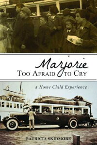MarjorieTooAfraidtoCry:AHomeChildExperience[PatriciaSkidmore]