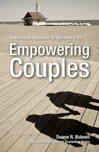 EmpoweringCouples:ANarrativeApproachtoSpiritualCare[DuaneBidwell]