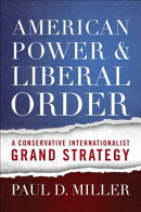 American Power and Liberal Order: A Conservative Internationalist Grand Strategy