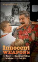 Innocent Weapons: The Soviet and American Politics of Childhood in the Cold War INNOCENT WEAPONS (New Cold War History (Hardcover))