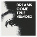 YES AND NO / G [ DREAMS COME TRUE ]