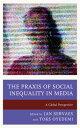 西洋書籍 - The Praxis of Social Inequality in Media: A Global Perspective PRAXIS OF SOCIAL INEQUALITY IN (Communication, Globalization, and Cultural Identity) [ Jan Servaes ]