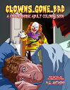 Clowns Gone Bad: A Coulrophobic Coloring Book for Adults CLOWNS GONE BAD M. G. Anthony