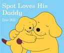 Spot Loves His Daddy SPOT LOVES HIS DADDY-BOARD (Spot) [ Eric Hill ]