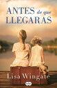 Antes de Que Llegaras / Before We Were Yours SPA-ANTES DE QUE LLEGARAS / BE Lisa Wingate