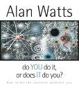 Do You Do It or Does It Do You : How to Let the Universe Meditate You DO YOU DO IT OR DOES IT DO 4D Alan W. Watts