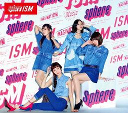 ISM (初回限定盤 CD+DVD) [ スフィア ]