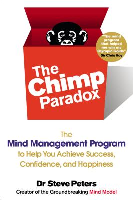 The Chimp Paradox: The Mind Management Program to Help You Achieve Success, Confidence, and Happines