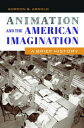 Animation and the American Imagination: A Brief History ANIMATION & TH...