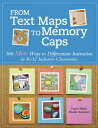 From Text Maps to Memory Caps: 100 More Ways to Differentiate Instruction in K-12 Inclusive Classroo FROM TEXT MAPS TO MEMORY CAPS