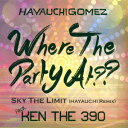 Where The Party At?? [ HAYAUCHIGOMEZ feat.KEN THE 390 ]
