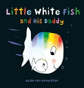 Little White Fish and His Daddy LITTLE WHITE FISH & HIS DADDY (Little White Fish) [ Guido Genechten ]