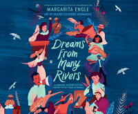 Dreams from Many Rivers: A Hispanic History of the United States Told in Poems DREAMS FROM MANY RIVERS D [ Margarita Engle ]