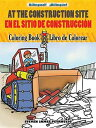 At the Construction Site Coloring Book/En La Obra de Construccion Libro de Colorear COLOR BK-SPA/ENG-AT THE CONSTR (Dover Coloring Books for Children) Steven James Petruccio