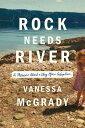 Rock Needs River: A Memoir about a Very Open Adoption ROCK NEEDS RIVER [ Vanessa McGrady ]