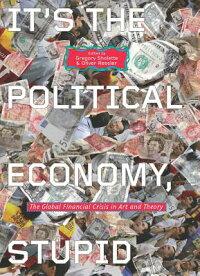 It'sthePoliticalEconomy,Stupid:TheGlobalFinancialCrisisinArtandTheory[GregorySholette]