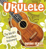 Ukulele: The World''s Friendliest Instrument [ Daniel Dixon ]