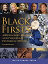 Black Firsts: 4,000 Ground-Breaking and Pioneering Historical Events BLACK FIRSTS 3/E