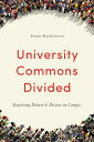 University Commons Divided: Exploring Debate and Dissent on Campus UNIV COMMONS DIVIDED (Utp Insights)