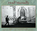 Rakuten - Hotel Mariachi: Urban Space and Cultural Heritage in Los Angeles HOTEL MARIACHI (Querencias) [ Catherine L. Kurland ]