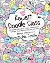 Kawaii Doodle Class: Sketching Super-Cute Tacos, Sushi, Clouds, Flowers, Monsters, Cosmetics, and Mo KAWAII DOODLE CLASS (Kaw..