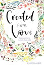 Created for Love: Reflections for the Catholic Bride-To-Be CREATED FOR LOVE Chloe Langr