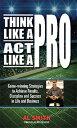 書, 雜誌, 漫畫 - Think Like a Pro - Act Like a Pro: Game-winning Strategies to Achieve Results, Discipline and Succes THINK LIKE A PRO ACT LIKE A PR [ Al Smith ]