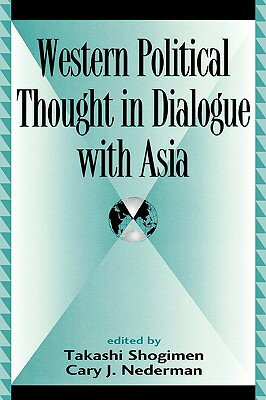 Western Political Thought in Dialogue with Asia WESTERN POLITICAL THOUGHT IN D (Global Encounters: Studies in Comparative Political Theory (Hardcover)) [ Takashi Shogimen ]