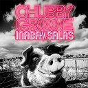 CHUBBY GROOVE [ INABA/SALAS ]
