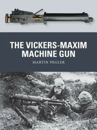 TheVickers-MaximMachineGun[MartinPegler]
