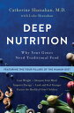 Deep Nutrition: Why Your Genes Need Traditional Food DEEP NUTRITION [ Catherine Shanahan ]