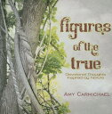 Figures of the True: Devotional Thoughts Inspired by Nature FIGURES OF THE TRUE [ Amy Carmichael ]