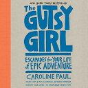 書, 雜誌, 漫畫 - The Gutsy Girl: Escapades for Your Life of Epic Adventure [ Caroline Paul ]