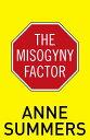 The Misogyny Factor MISOGYNY FACTOR [ Anne Summers ]