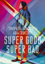TOMOHISA YAMASHITA ASIA TOUR 2011 SUPER GOOD SUPER BAD [ 山下智久 ]