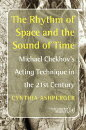 The Rhythm of Space and the Sound of Time: Michael Chekhov S Acting Technique in the 21st Century