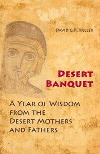 DesertBanquet:AYearofWisdomfromtheDesertMothersandFathers