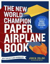 The New World Champion Paper Airplane Book: Featuring the World Record-Breaking Design, with Tear-Ou NEW WORLD CHAMPION PAPER AIRPL