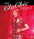 LIVE ClaChic【Blu-ray】 [ 高橋真梨子 ]