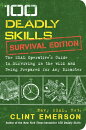 100 Deadly Skills: Survival Edition: The Seal Operative S Guide to Surviving in the Wild and Being P