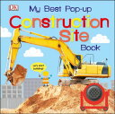 My Best Pop-Up Construction Site Book: Let 039 s Start Building MY BEST POP-UP CONSTRUCTION SI (Noisy Pop-Up Books) DK