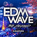 EDM WAVE THE SECOND mixed by HiRAPARK [ HiRAPARK ]