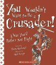 You Wouldn't Want to Be a Crusader!: A War You'd Rather Not Fight YOU WOULDNT WANT TO BE A CRUSA (You Wouldn't Want To... (Pa..