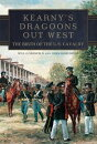 Kearny's Dragoons Out West: The Birth of the U.S. Cavalry